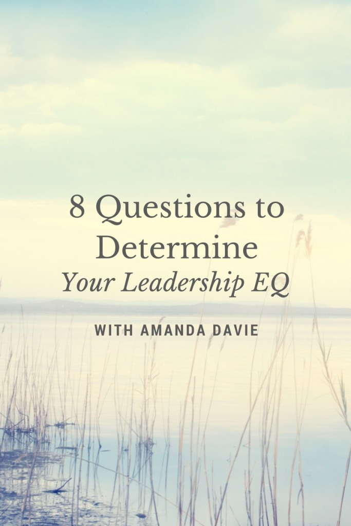 8 Questions To Determine Your Leadership EQ